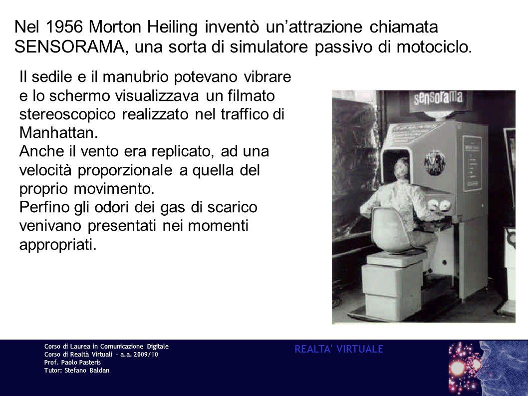 Corso di Laurea in Comunicazione Digitale Corso di Realtà Virtuali - a.a. 2009/10 Prof. Paolo Pasteris Tutor: Stefano Baldan REALTA' VIRTUALE Nel 1956