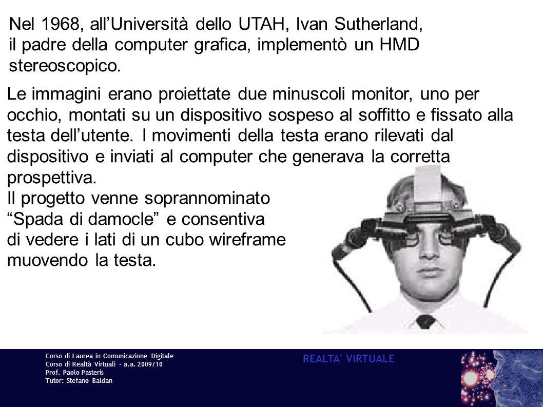 Corso di Laurea in Comunicazione Digitale Corso di Realtà Virtuali - a.a. 2009/10 Prof. Paolo Pasteris Tutor: Stefano Baldan REALTA' VIRTUALE Nel 1968
