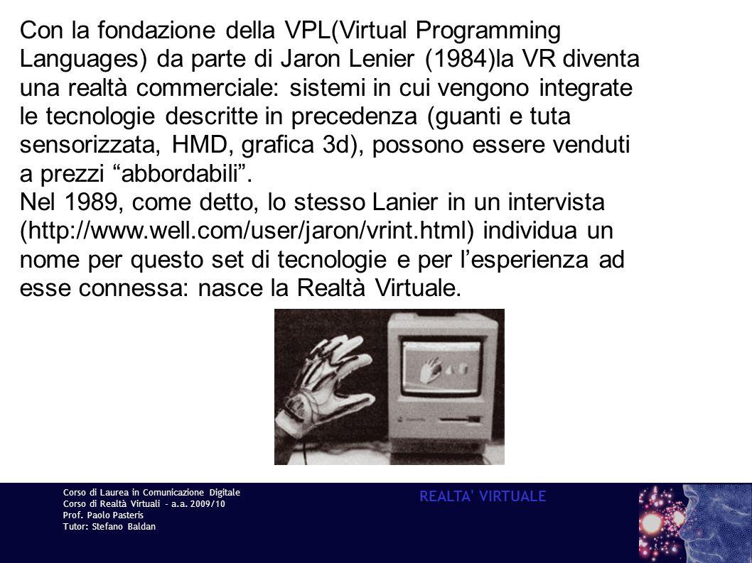 Corso di Laurea in Comunicazione Digitale Corso di Realtà Virtuali - a.a. 2009/10 Prof. Paolo Pasteris Tutor: Stefano Baldan REALTA' VIRTUALE Con la f