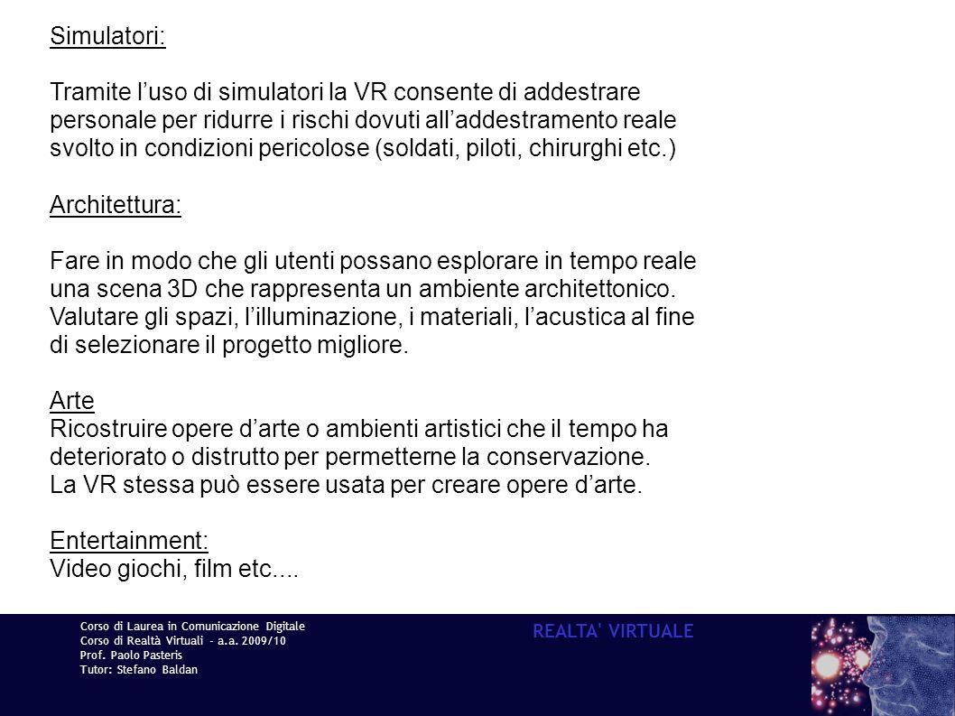 Corso di Laurea in Comunicazione Digitale Corso di Realtà Virtuali - a.a. 2009/10 Prof. Paolo Pasteris Tutor: Stefano Baldan REALTA' VIRTUALE Simulato