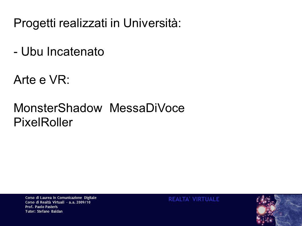 Corso di Laurea in Comunicazione Digitale Corso di Realtà Virtuali - a.a. 2009/10 Prof. Paolo Pasteris Tutor: Stefano Baldan REALTA' VIRTUALE Progetti