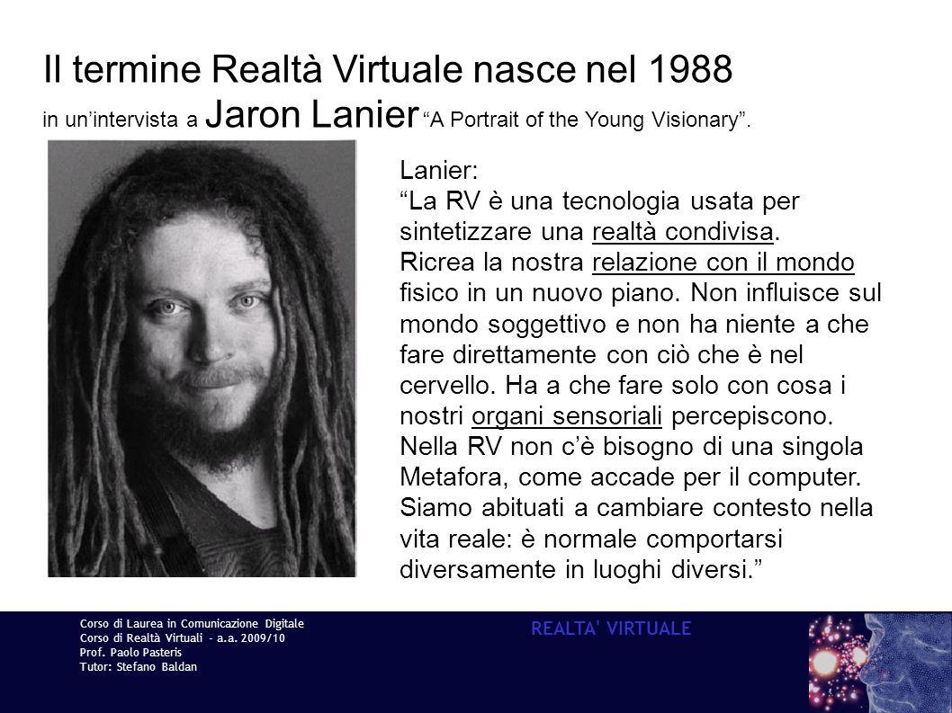 Corso di Laurea in Comunicazione Digitale Corso di Realtà Virtuali - a.a. 2009/10 Prof. Paolo Pasteris Tutor: Stefano Baldan REALTA' VIRTUALE Il termi
