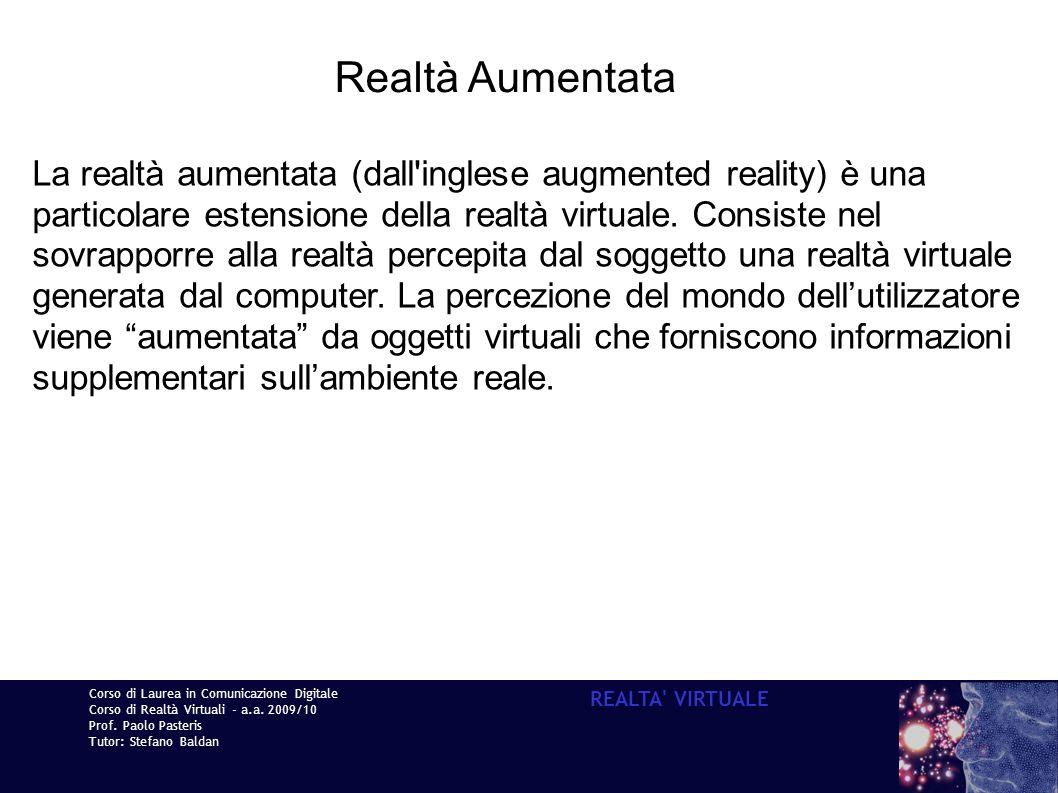 Corso di Laurea in Comunicazione Digitale Corso di Realtà Virtuali - a.a. 2009/10 Prof. Paolo Pasteris Tutor: Stefano Baldan REALTA' VIRTUALE Realtà A