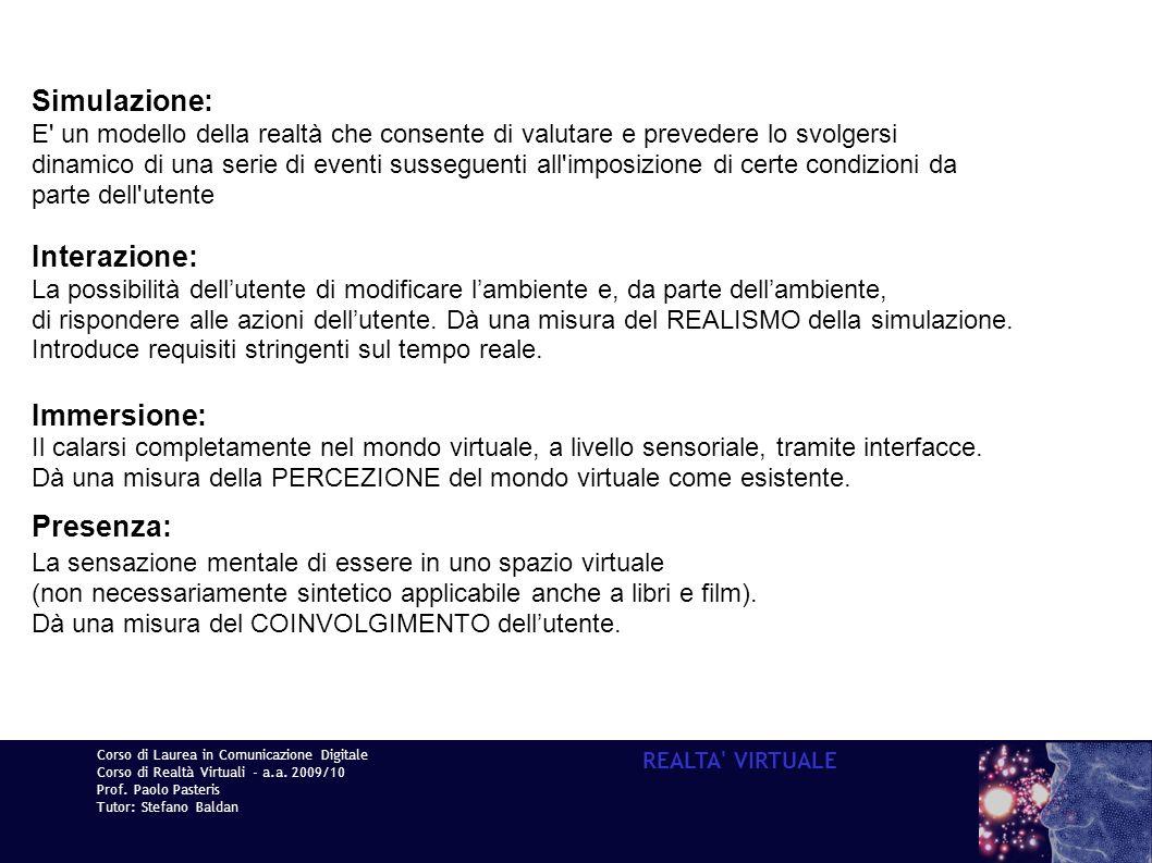 Corso di Laurea in Comunicazione Digitale Corso di Realtà Virtuali - a.a. 2009/10 Prof. Paolo Pasteris Tutor: Stefano Baldan REALTA' VIRTUALE Simulazi