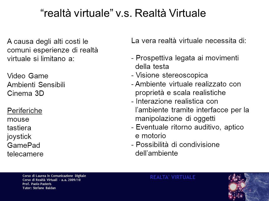 Corso di Laurea in Comunicazione Digitale Corso di Realtà Virtuali - a.a. 2009/10 Prof. Paolo Pasteris Tutor: Stefano Baldan REALTA' VIRTUALE realtà v