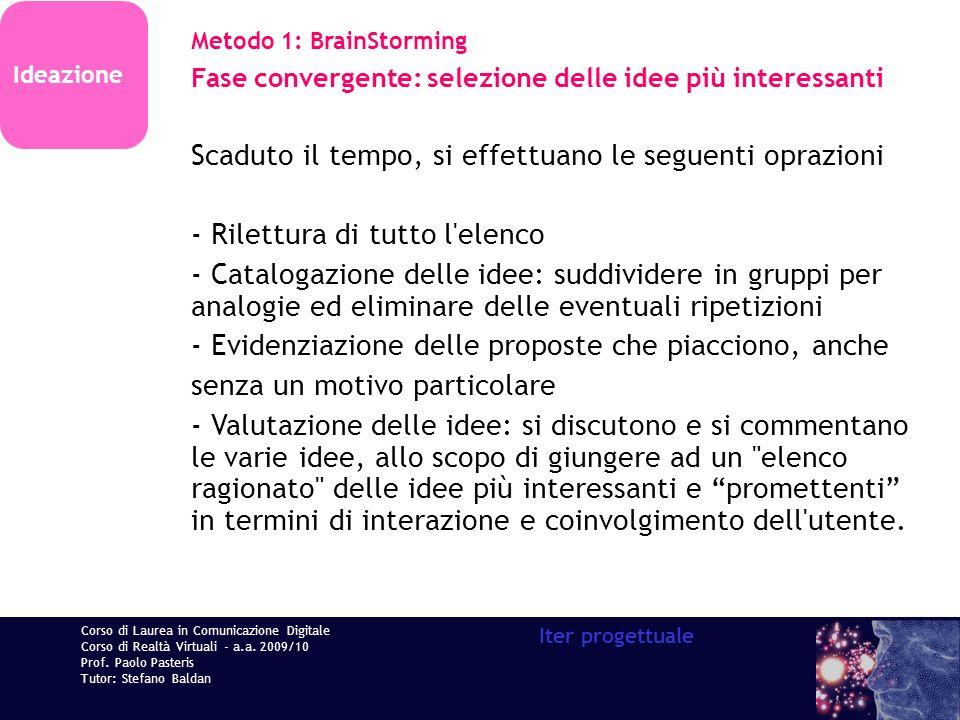 Corso di Laurea in Comunicazione Digitale Corso di Realtà Virtuali - a.a. 2009/10 Prof. Paolo Pasteris Tutor: Stefano Baldan Iter progettuale Ideazion