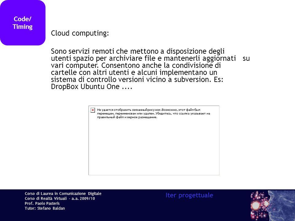 Corso di Laurea in Comunicazione Digitale Corso di Realtà Virtuali - a.a. 2009/10 Prof. Paolo Pasteris Tutor: Stefano Baldan Iter progettuale Code/ Ti