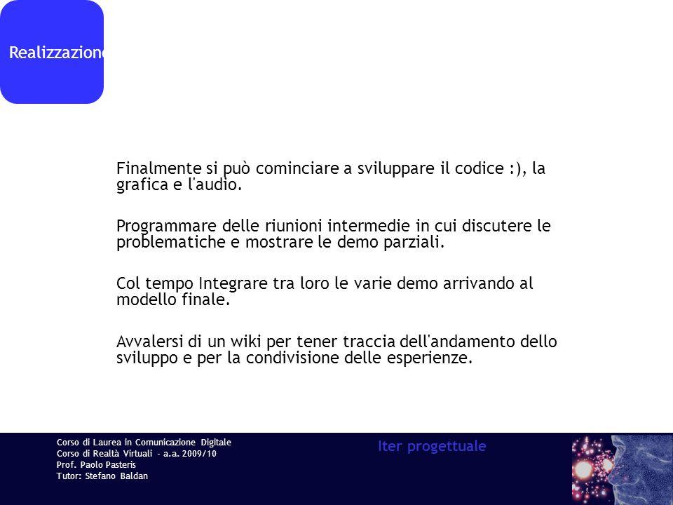 Corso di Laurea in Comunicazione Digitale Corso di Realtà Virtuali - a.a. 2009/10 Prof. Paolo Pasteris Tutor: Stefano Baldan Iter progettuale Realizza
