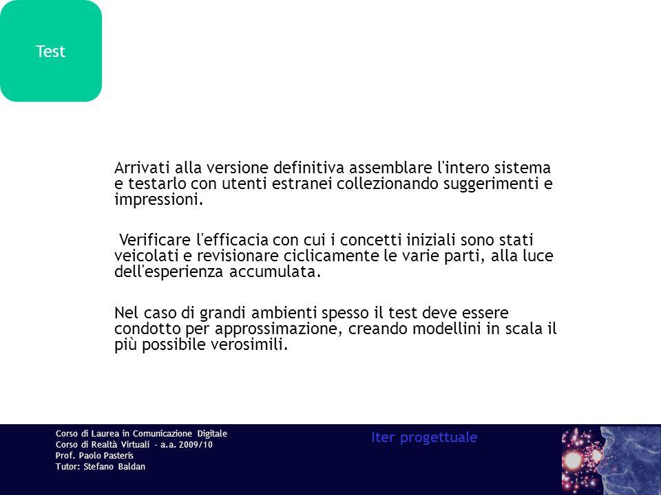 Corso di Laurea in Comunicazione Digitale Corso di Realtà Virtuali - a.a. 2009/10 Prof. Paolo Pasteris Tutor: Stefano Baldan Iter progettuale Test Arr