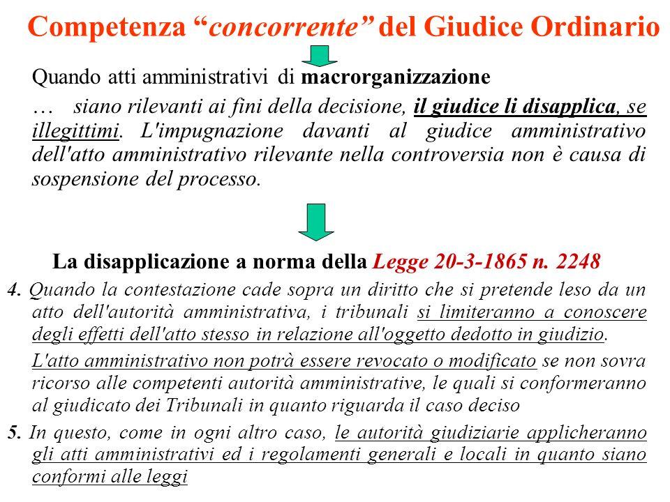Competenza concorrente del Giudice Ordinario Quando atti amministrativi di macrorganizzazione …siano rilevanti ai fini della decisione, il giudice li disapplica, se illegittimi.