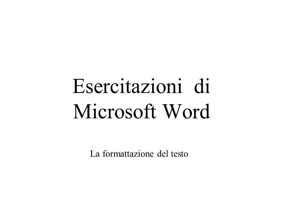 Esercitazioni di Microsoft Word La formattazione del testo