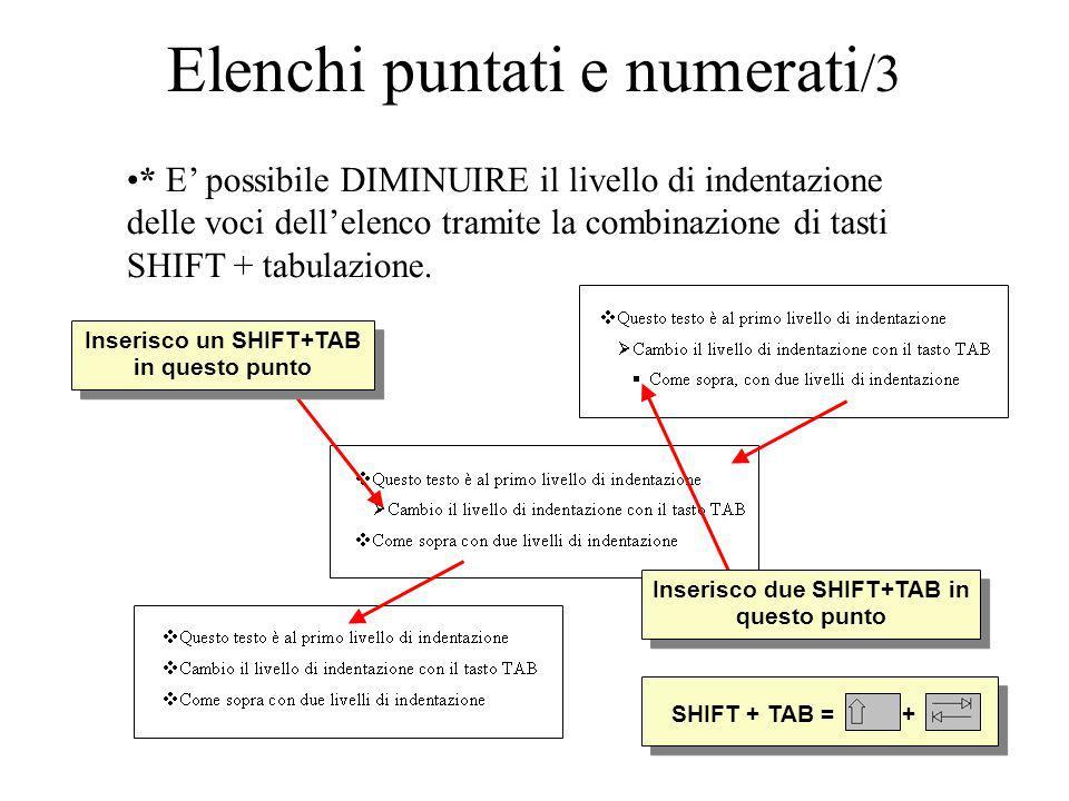 Elenchi puntati e numerati /3 * E possibile DIMINUIRE il livello di indentazione delle voci dellelenco tramite la combinazione di tasti SHIFT + tabula