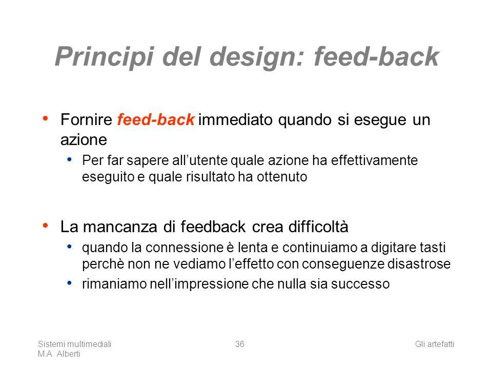 Sistemi multimediali M.A. Alberti Gli artefatti36 Principi del design: feed-back Fornire feed-back immediato quando si esegue un azione Per far sapere