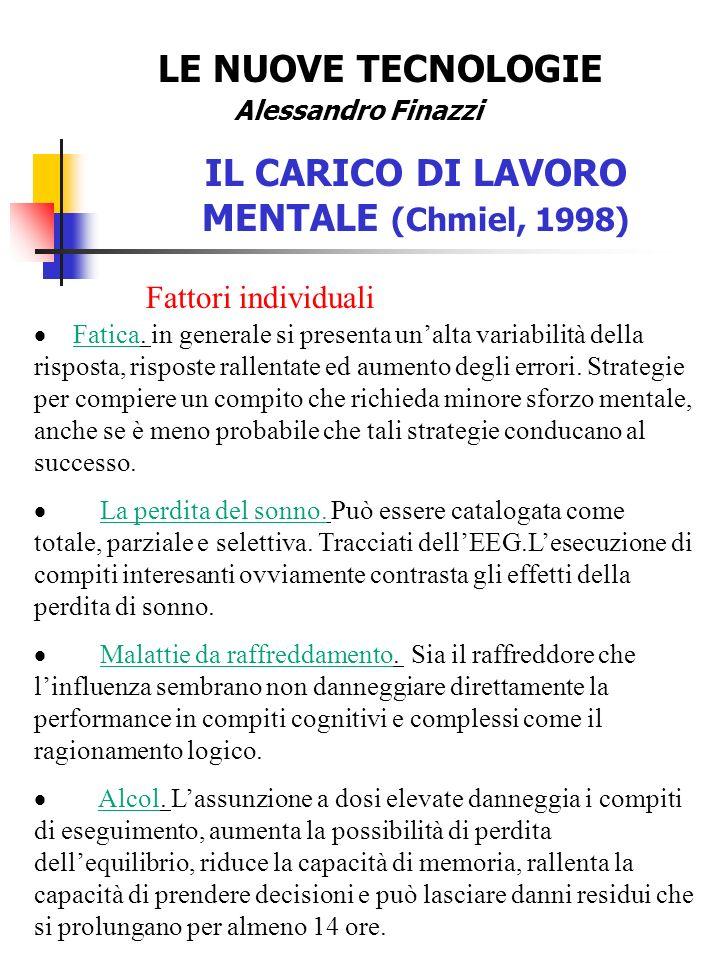 LE NUOVE TECNOLOGIE Alessandro Finazzi IL CARICO DI LAVORO MENTALE (Chmiel, 1998) Fattori individuali Fatica.