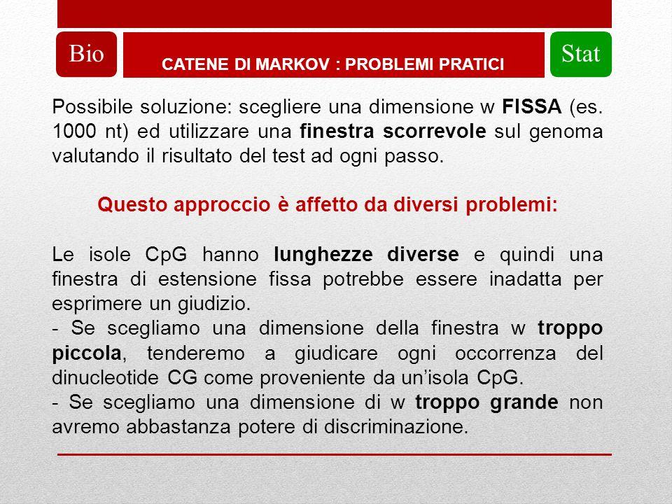 CATENE DI MARKOV : PROBLEMI PRATICI BioStat Possibile soluzione: scegliere una dimensione w FISSA (es.