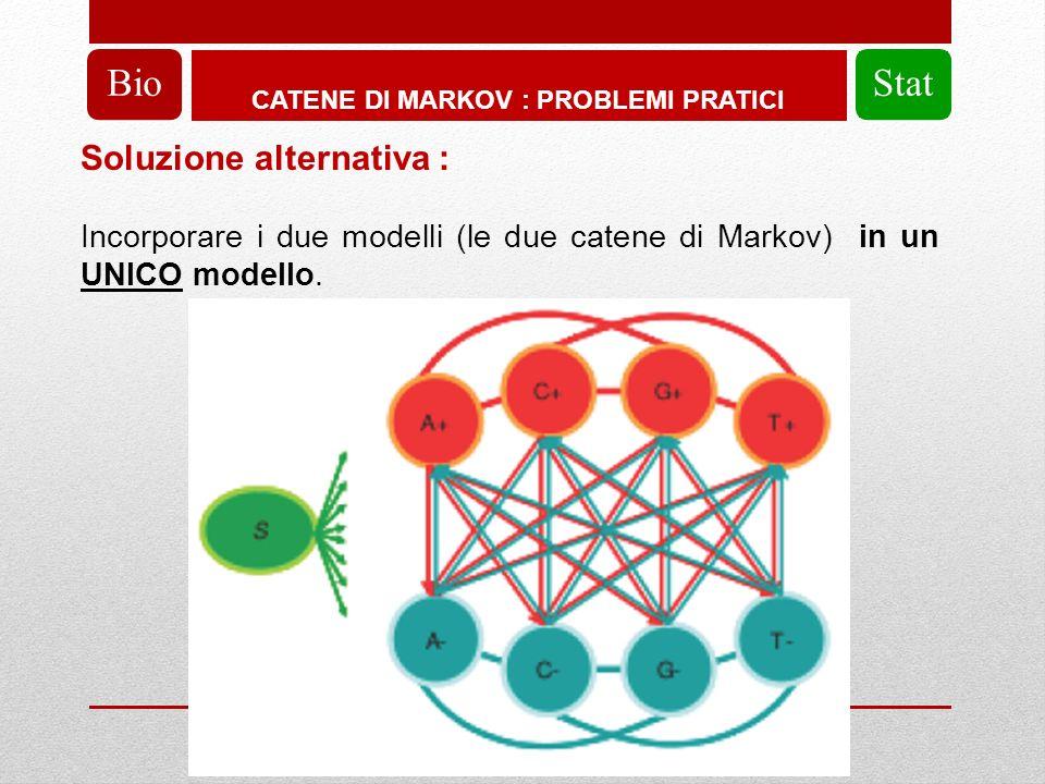 CATENE DI MARKOV : PROBLEMI PRATICI BioStat Soluzione alternativa : Incorporare i due modelli (le due catene di Markov) in un UNICO modello.