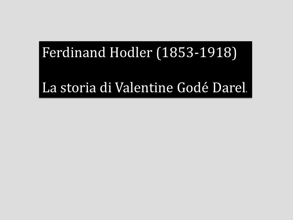 Ferdinand Hodler (1853-1918) La storia di Valentine Godé Darel. Ferdinand Hodler (1853-1918) La storia di Valentine Godé Darel.