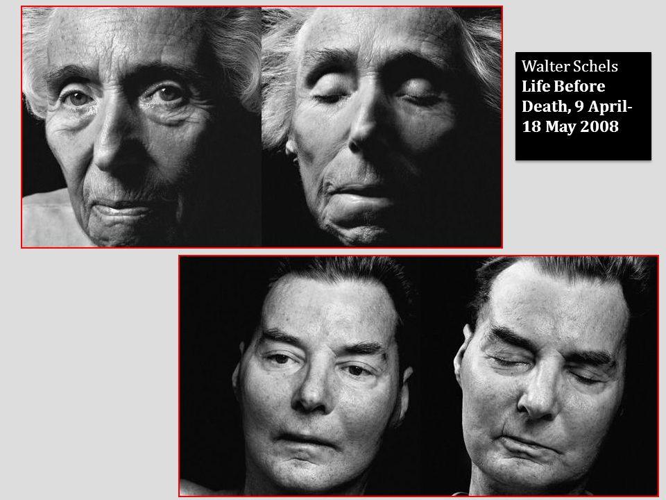 Walter Schels Life Before Death, 9 April- 18 May 2008 Walter Schels Life Before Death, 9 April- 18 May 2008