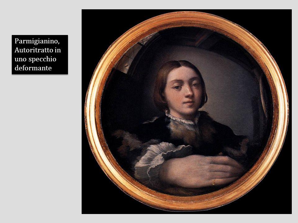 Parmigianino, Autoritratto in uno specchio deformante Parmigianino, Autoritratto in uno specchio deformante