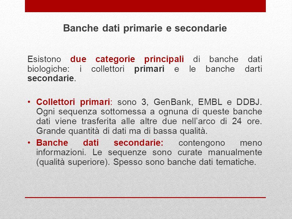 Esistono due categorie principali di banche dati biologiche: i collettori primari e le banche darti secondarie. Collettori primari: sono 3, GenBank, E