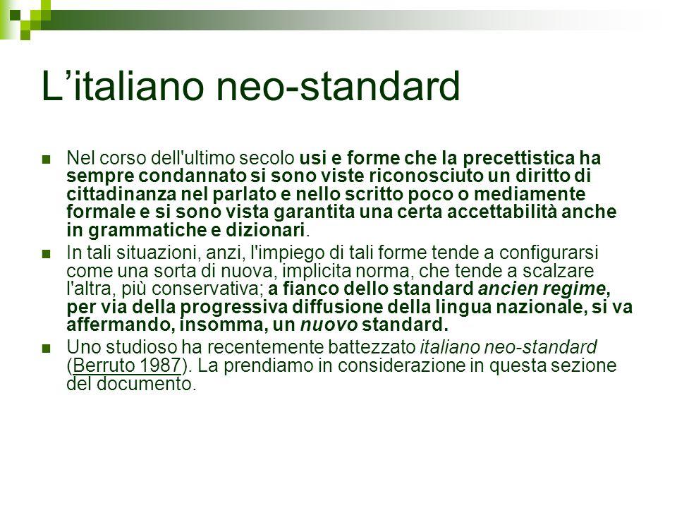 Litaliano neo-standard Nel corso dell'ultimo secolo usi e forme che la precettistica ha sempre condannato si sono viste riconosciuto un diritto di cit
