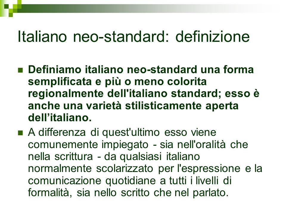 Italiano neo-standard: definizione Definiamo italiano neo-standard una forma semplificata e più o meno colorita regionalmente dell'italiano standard;