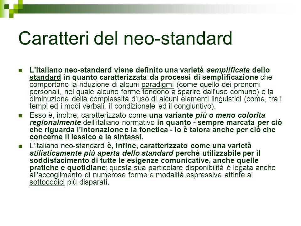 Caratteri del neo-standard L'italiano neo-standard viene definito una varietà semplificata dello standard in quanto caratterizzata da processi di semp
