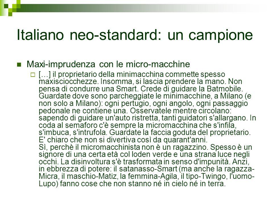Italiano neo-standard: un campione Maxi-imprudenza con le micro-macchine […] il proprietario della minimacchina commette spesso maxisciocchezze. Insom