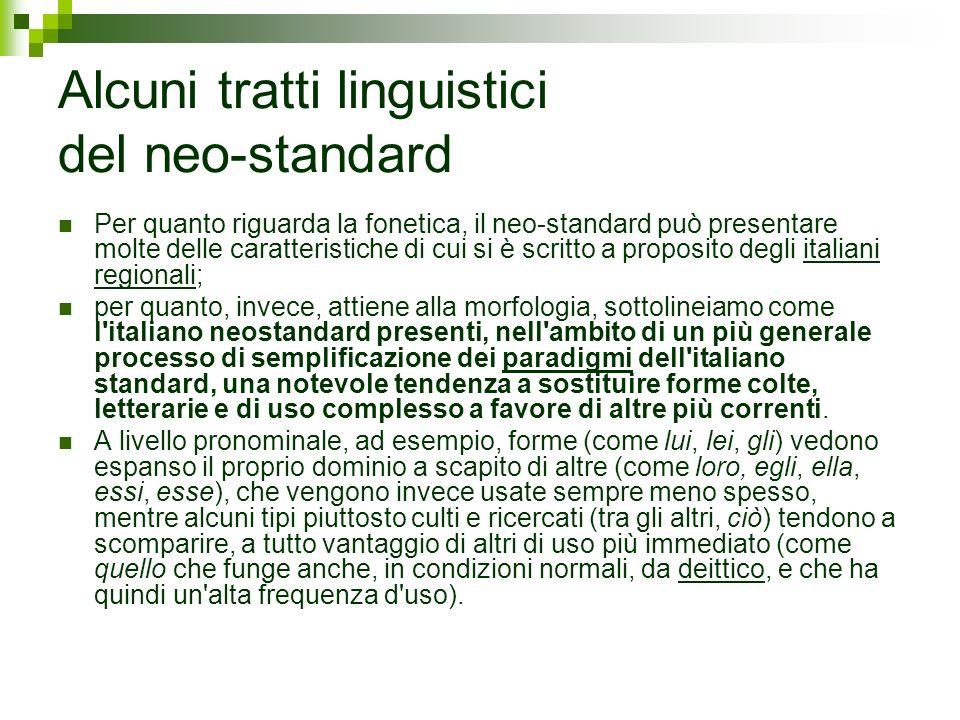 Alcuni tratti linguistici del neo-standard Per quanto riguarda la fonetica, il neo-standard può presentare molte delle caratteristiche di cui si è scr