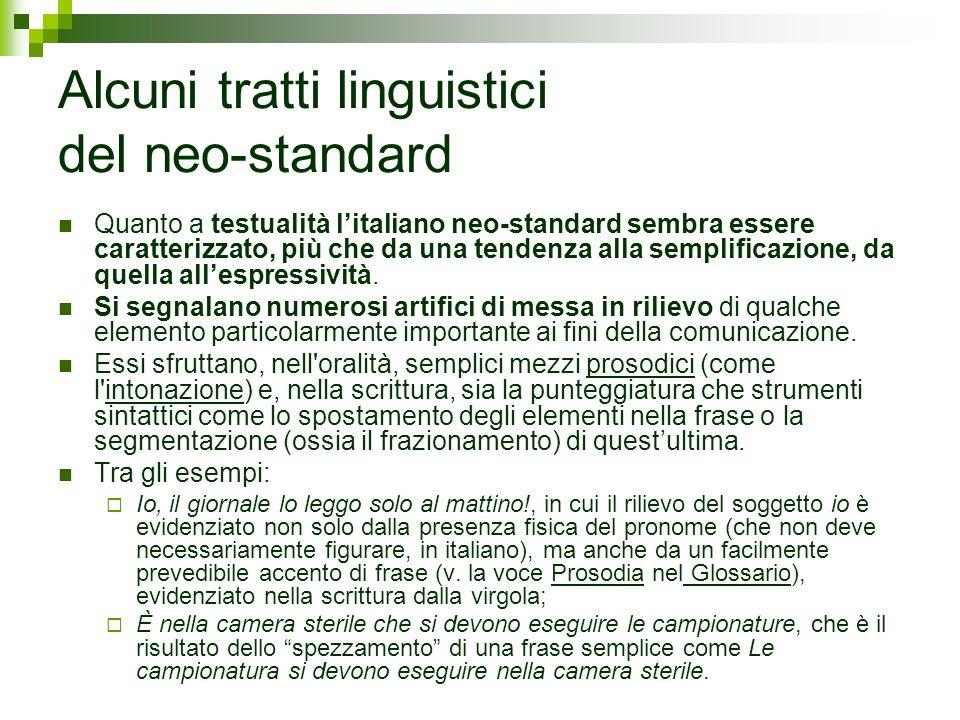 Alcuni tratti linguistici del neo-standard Quanto a testualità litaliano neo-standard sembra essere caratterizzato, più che da una tendenza alla sempl