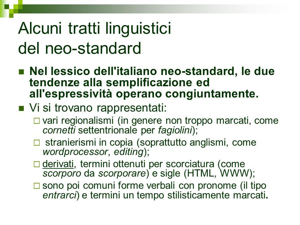 Alcuni tratti linguistici del neo-standard Nel lessico dell'italiano neo-standard, le due tendenze alla semplificazione ed all'espressività operano co