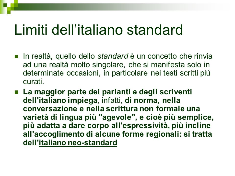 Limiti dellitaliano standard In realtà, quello dello standard è un concetto che rinvia ad una realtà molto singolare, che si manifesta solo in determi