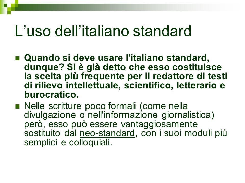 Luso dellitaliano standard Quando si deve usare l'italiano standard, dunque? Si è già detto che esso costituisce la scelta più frequente per il redatt