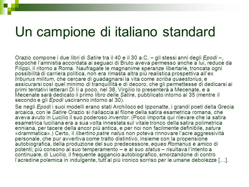 Un campione di italiano standard Orazio compone i due libri di Satire tra il 40 e il 30 a.C. – gli stessi anni degli Epodi –, dopoché lamnistia accord