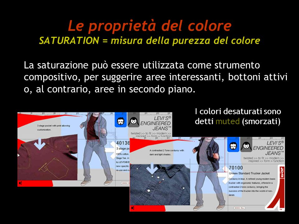 Le proprietà del colore SATURATION = misura della purezza del colore La saturazione può essere utilizzata come strumento compositivo, per suggerire ar