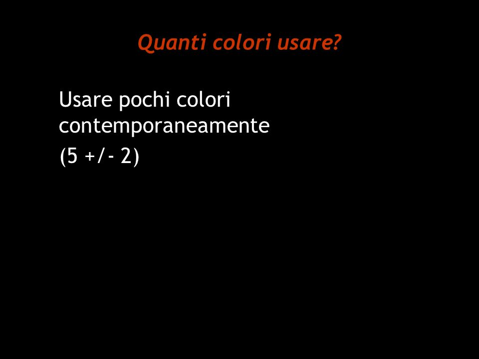 Quanti colori usare? Usare pochi colori contemporaneamente (5 +/- 2)