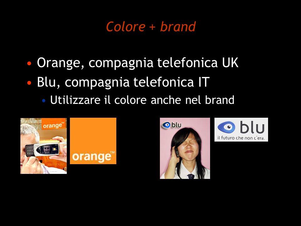 Colore + brand Orange, compagnia telefonica UK Blu, compagnia telefonica IT Utilizzare il colore anche nel brand