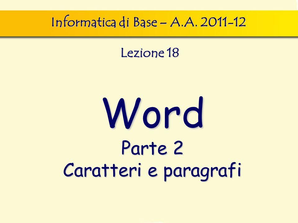 Word Parte 2 Caratteri e paragrafi Informatica di Base – A.A. 2011-12 Lezione 18