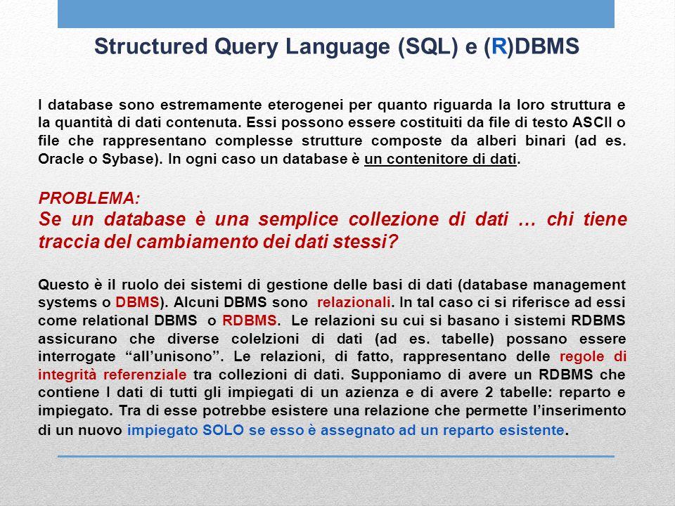 Structured Query Language (SQL) e (R)DBMS I database sono estremamente eterogenei per quanto riguarda la loro struttura e la quantità di dati contenut