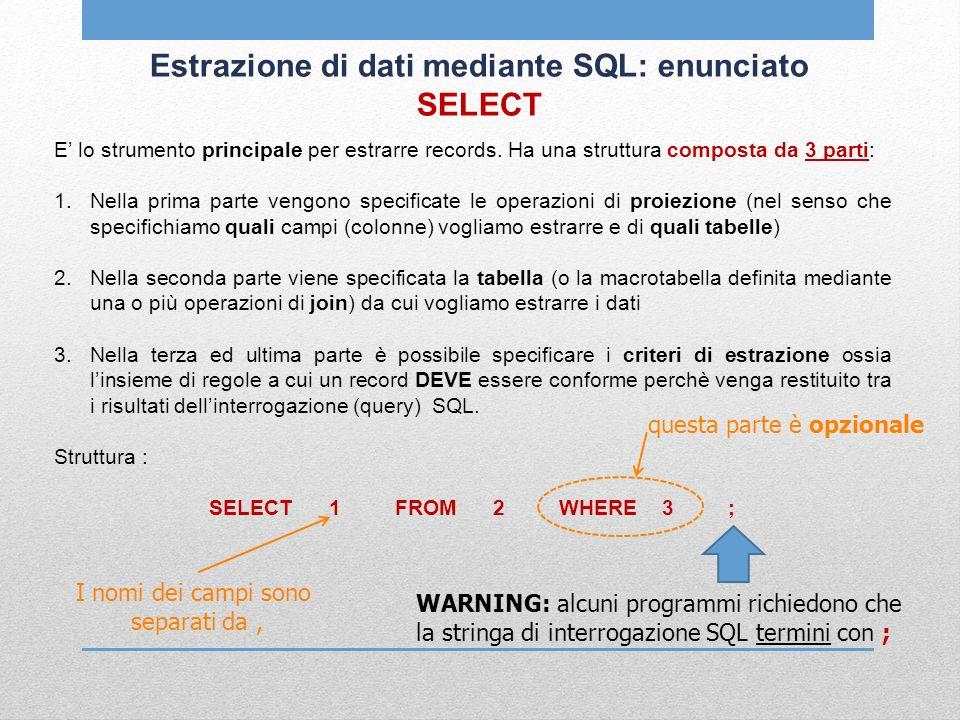 Estrazione di dati mediante SQL: enunciato SELECT E lo strumento principale per estrarre records. Ha una struttura composta da 3 parti: 1.Nella prima