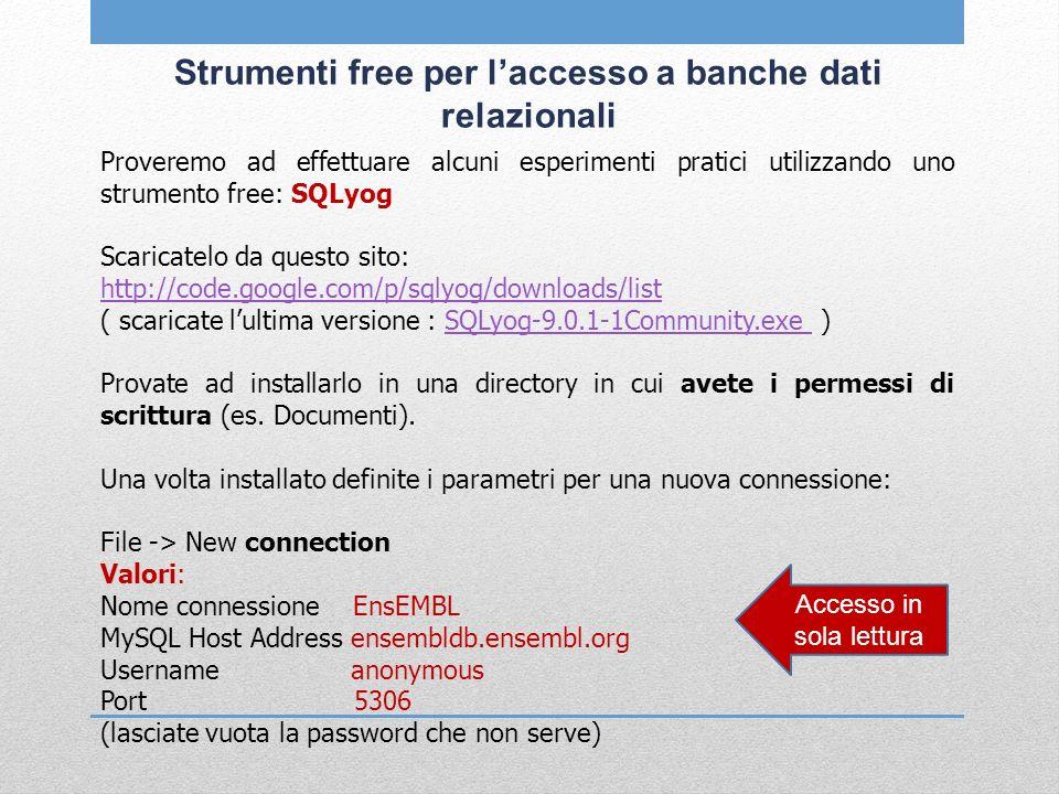 Strumenti free per laccesso a banche dati relazionali Proveremo ad effettuare alcuni esperimenti pratici utilizzando uno strumento free: SQLyog Scaric