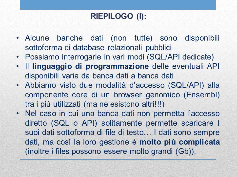 RIEPILOGO (I): Alcune banche dati (non tutte) sono disponibili sottoforma di database relazionali pubblici Possiamo interrogarle in vari modi (SQL/API