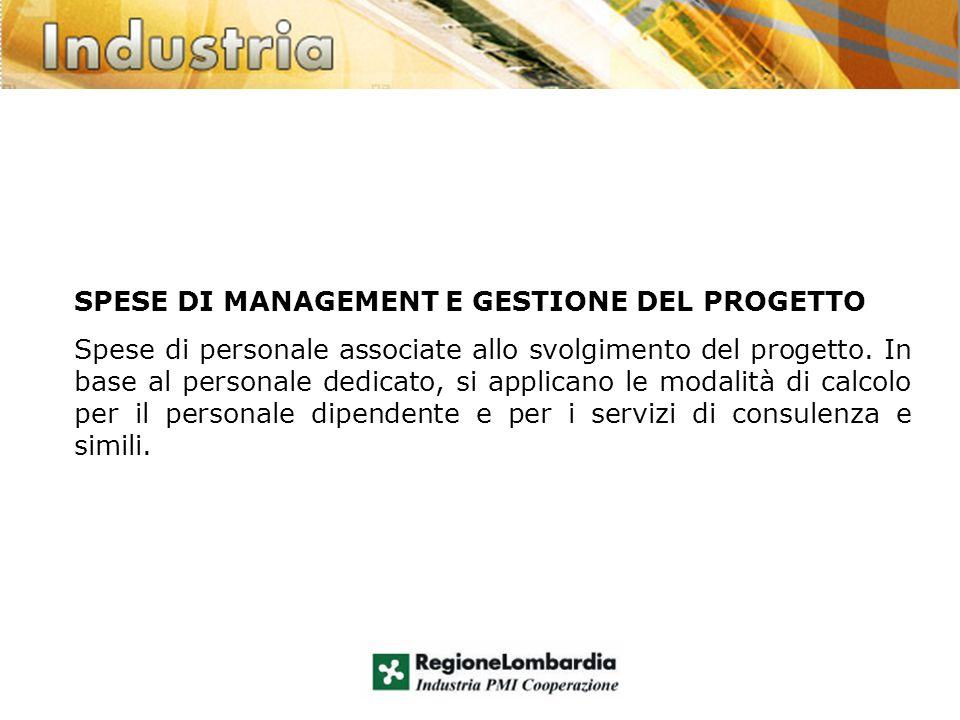 SPESE DI MANAGEMENT E GESTIONE DEL PROGETTO Spese di personale associate allo svolgimento del progetto. In base al personale dedicato, si applicano le