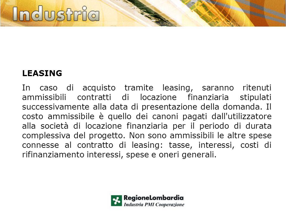 LEASING In caso di acquisto tramite leasing, saranno ritenuti ammissibili contratti di locazione finanziaria stipulati successivamente alla data di presentazione della domanda.