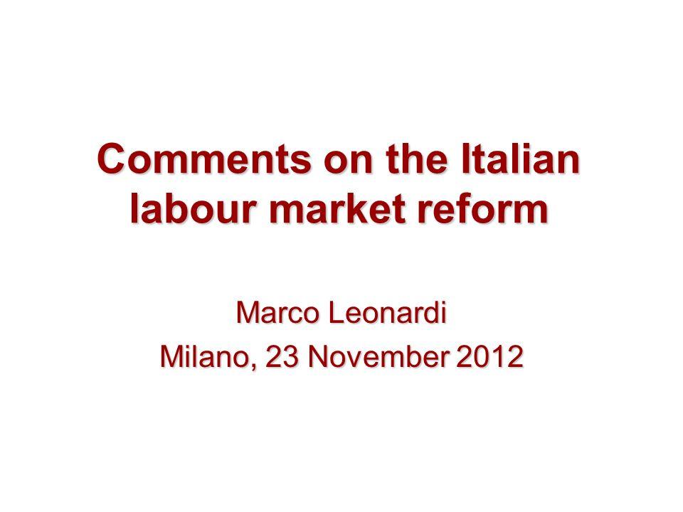 Comments on the Italian labour market reform Marco Leonardi Milano, 23 November 2012
