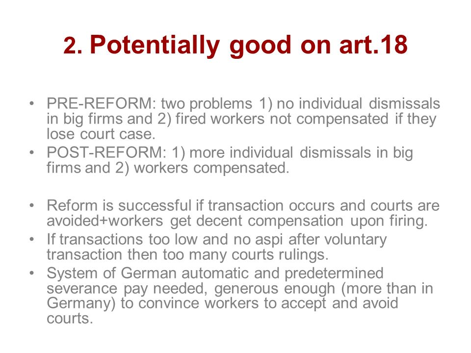 2. Potentially good on art.18 PRE-REFORM: two problems 1) no individual dismissals in big firms and 2) fired workers not compensated if they lose cour