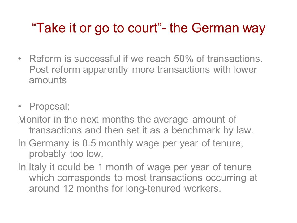 Take it or go to court- the German way Reform is successful if we reach 50% of transactions.