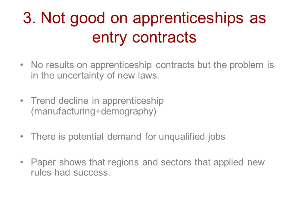 3. Not good on apprenticeships as entry contracts No results on apprenticeship contracts but the problem is in the uncertainty of new laws. Trend decl