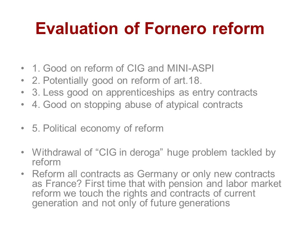 Evaluation of Fornero reform 1. Good on reform of CIG and MINI-ASPI 2.