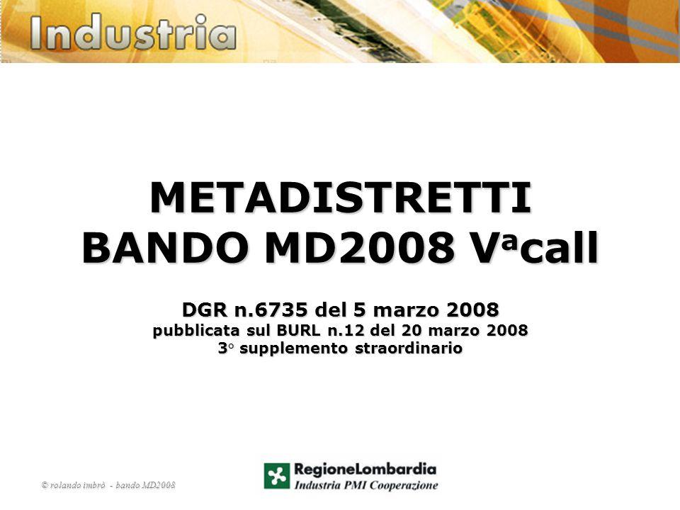 METADISTRETTI BANDO MD2008 V a call DGR n.6735 del 5 marzo 2008 pubblicata sul BURL n.12 del 20 marzo 2008 3° supplemento straordinario © rolando imbrò - bando MD2008